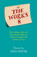 The Works 8 Every Shape, Style and Form of Poem That You Could Ever Need for the Literacy Hour by John Foster