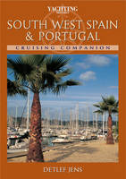 Yachting Monthly South West Spain and Portugal Cruising Companion Cruising Companion by Detlef Jens