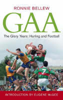GAA: The Glory Years Hurling and Football 1990-2005 by Ronnie Bellew