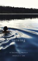 Turning A Swimming Memoir by Jessica J. Lee