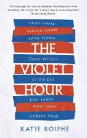The Violet Hour Great Writers at the End by Katie Roiphe