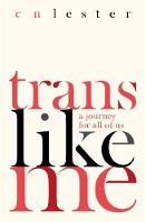 Trans Like Me A Journey for All of Us by C. N. Lester