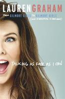 Talking As Fast As I Can From Gilmore Girls to Gilmore Girls, and Everything in Between by Lauren Graham