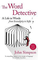 The Word Detective A Life in Words: From Serendipity to Selfie by John Simpson