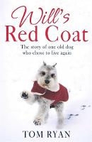 Will's Red Coat The Story of One Old Dog Who Chose to Live Again by Tom Ryan