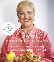 Lidia's Celebrate Like An Italian 220 Foolproof Recipes That Make Every Meal a Party by Lidia Matticchio Bastianich, Tanya Bastianich Manuali