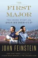 First Major The Inside Story of the 2016 Ryder Cup by John Feinstein