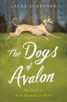 The Dogs of Avalon The Race to Save Animals in Peril by Laura Schenone