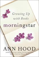 Morningstar Growing Up with Books by Ann Hood