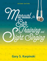 Manual for Ear Training and Sight Singing by Gary S. (University of Massachusetts, Amherst) Karpinski