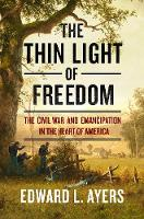 The Thin Light of Freedom The Civil War and Emancipation in the Heart of America by Edward L. Ayers