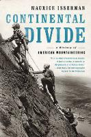 Continental Divide A History of American Mountaineering by Maurice Isserman