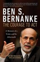 The Courage to Act A Memoir of a Crisis and Its Aftermath by Ben S. Bernanke