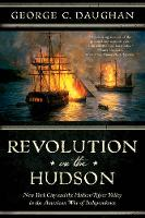 Revolution on the Hudson New York City and the Hudson River Valley in the American War of Independence by George C. Daughan