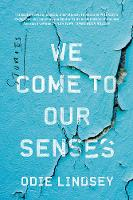 We Come to Our Senses Stories by Odie Lindsey