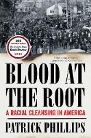 Blood at the Root A Racial Cleansing in America by Patrick (Drew University) Phillips