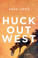 Huck Out West A Novel by Robert Coover