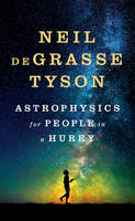 Astrophysics for People in a Hurry by Neil (American Museum of Natural History) deGrasse Tyson