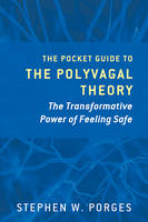 The Pocket Guide to the Polyvagal Theory The Transformative Power of Feeling Safe by Stephen W. (University of North Carolina) Porges