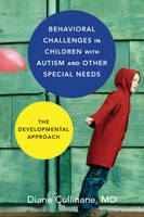 Behavioral Challenges in Children with Autism and Other Special Needs The Developmental Approach by Diane Cullinane