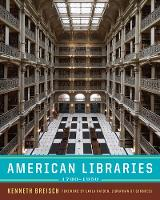 American Libraries 1730-1950 by Kenneth (University of Southern California) Breisch