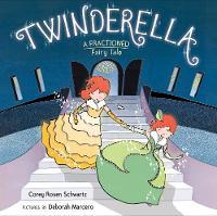 Twinderella, a Fractioned Fairy Tale A Fractioned Fairy Tale by Corey Rosen Schwartz