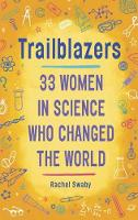 Trailblazers 33 Women In Science Who Changed The World by Rachel Swaby