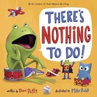 There's Nothing to Do! by Dev Petty, Mike Boldt