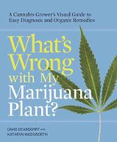 What's Wrong With My Marijuana Plant? by David C. Deardorff, Kathryn B. Wadsworth