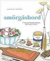 Smorgasbord The Art of Swedish Breads and Savory Treats by Johanna Kindvall
