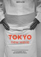 Tokyo New Wave 31 Chefs Defining Japan's Next Generation, with Recipes by Andrea Fazzari