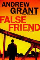 False Friend A Novel by Andrew Grant