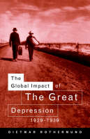 The Global Impact of the Great Depression, 1929-1939 by Dietmar Rothermund