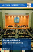 The World Health Organization (WHO) by Kelley Lee