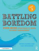 Battling Boredom Even More Strategies to Spark Student Engagement by Bryan Harris, Lisa Bradshaw