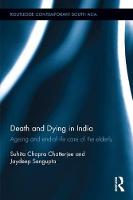 Death and Dying in India Ageing and End-of-Life Care of the Elderly by Suhita Chopra Chatterjee, Jaydeep Sengupta