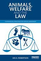 Animals, Welfare and the Law Fundamental Principles for Critical Assessment by Ian A. (International Animal Law, New Zealand) Robertson