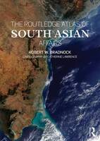 The Routledge Atlas of South Asian Affairs by Mr. Robert W. Bradnock