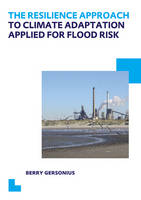 The Resilience Approach to Climate Adaptation Applied for Flood Risk UNESCO-IHE PhD Thesis by Berry Gersonius