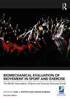 Biomechanical Evaluation of Movement in Sport and Exercise The British Association of Sport and Exercise Sciences Guide, 2nd edition by Carl Payton