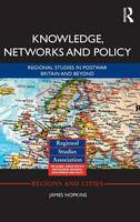 Knowledge, Networks and Policy Regional Studies in Postwar Britain and Beyond by James (University of Manchester, UK) Hopkins