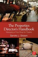 The Properties Director's Handbook Managing a Prop Shop for Theatre by Sandra J. Strawn