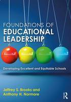 Foundations of Educational Leadership Developing Excellent and Equitable Schools by Jeffrey S. Brooks