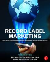 Record Label Marketing How Music Companies Brand and Market Artists in the Digital Era by Amy Macy, Tom Hutchison, Clyde Philip Rolston, Paul Allen
