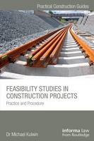 Feasibility Studies in Construction Projects Practice and Procedure by Michael (Kulwin Consulting) Kulwin