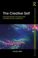 The Creative Self Psychoanalysis, Teaching and Learning in the Classroom by Tamara (Institute of Education, University of London, UK) Bibby