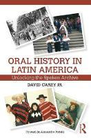 Oral History in Latin America Unlocking the Spoken Archive by David, Jr. Carey