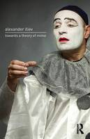 Towards a Theory of Mime by Alexander (Associate Professor at the National Academy in Sofia) Iliev
