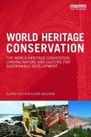 World Heritage Conservation The World Heritage Convention, Linking Culture and Nature for Sustainable Development by Claire (University College Dublin, Ireland) Cave, Elene (University College Dublin, Ireland) Negussie