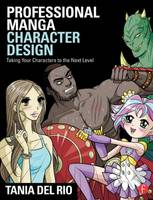 Professional Manga Character Design Taking Your Characters to the Next Level by Tania del Rio